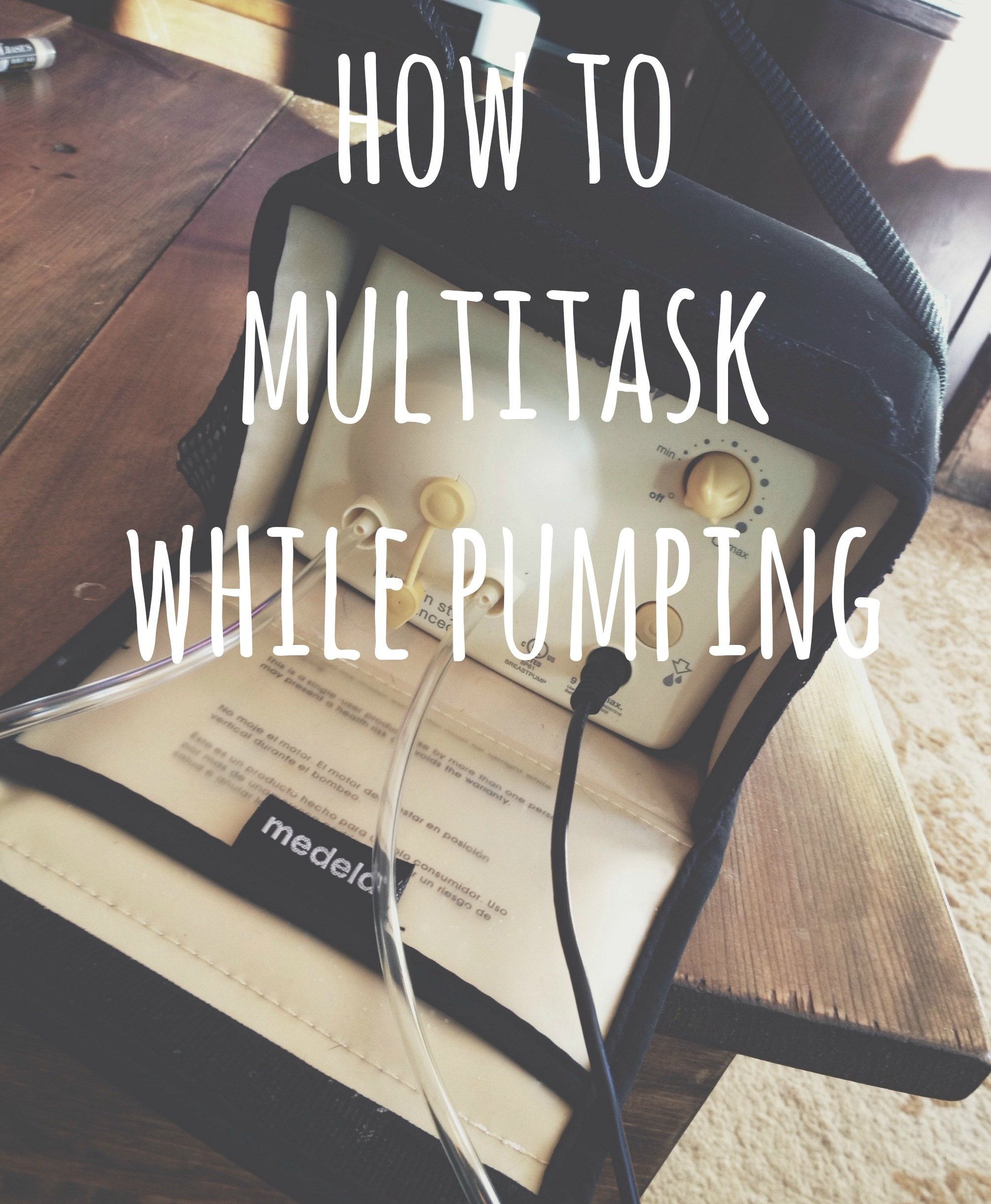 How to Multitask While Pumping